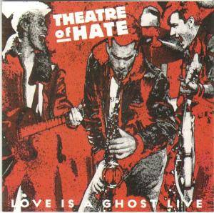 Cover - Theatre Of Hate: Love Is A Ghost