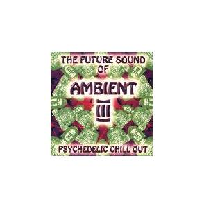 Future Sound Of Ambient III - Psychedelic Chill Out, The - Cover