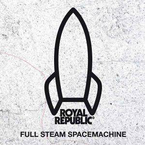 Cover - Royal Republic: Full Steam Spacemachine