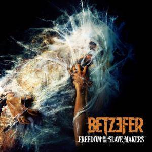 Cover - Betzefer: Freedom To The Slave Makers