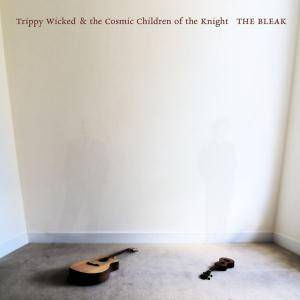 Trippy Wicked & The Cosmic Children Of The Knight: Bleak, The - Cover