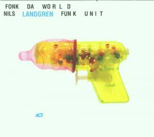 Cover - Nils Landgren Funk Unit: Fonk Da World