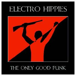 Electro Hippies: Only Good Punk, The - Cover