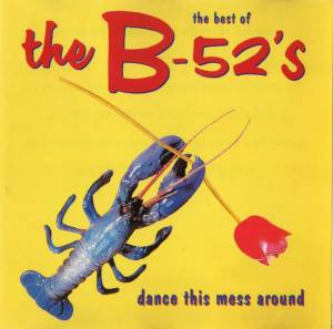 The B-52's: Dance This Mess Around - The Best Of The B-52's - Cover