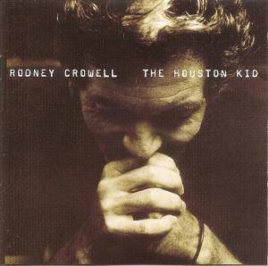 Cover - Rodney Crowell: Houston Kid, The