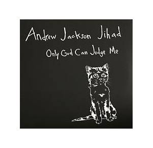 Cover - Andrew Jackson Jihad: Only God Can Judge Me