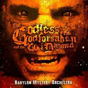 Babylon Mystery Orchestra: Godless, The Godforsaken And The God Damned, The - Cover