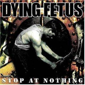 Dying Fetus: Stop At Nothing (CD) - Bild 1