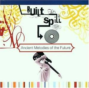 Built To Spill: Ancient Melodies Of The Future - Cover