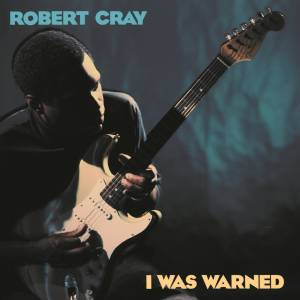 Cover - Robert Cray: I Was Warned