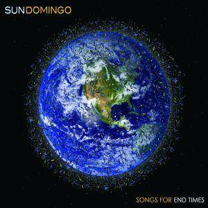 Sun Domingo: Songs For End Times - Cover