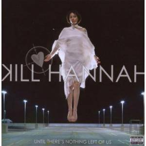 Cover - Kill Hannah: Until There's Nothing Left Of Us