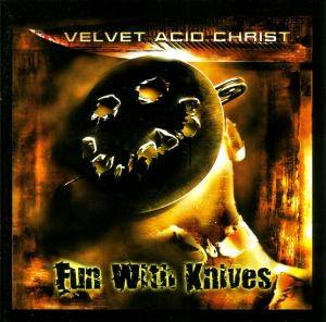 Cover - Velvet Acid Christ: Fun With Knives
