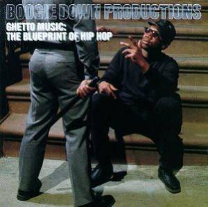 Boogie Down Productions: Ghetto Music: The Blueprint Of Hip Hop - Cover