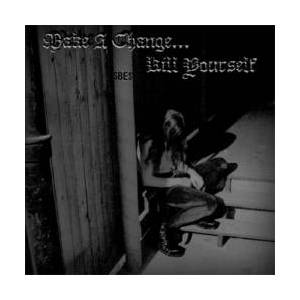 Make A Change... Kill Yourself: Make A Change... Kill Yourself - Cover