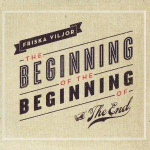 Friska Viljor: Beginning Of The Beginning Of The End, The - Cover