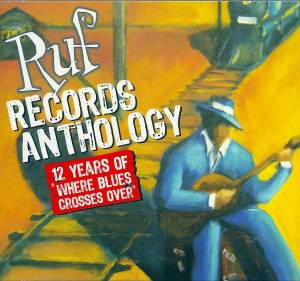 "Ruf Records Anthology - 12 Years Of ""Where Blues Crosses Over"" - Cover"