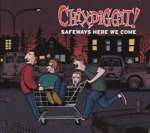 Cover - Chixdiggit!: Safeways Here We Come