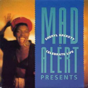 Mad Alert Feat. Sheryl Hackett: Celebrate Life - Cover