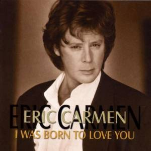 Cover - Eric Carmen: I Was Born To Love You