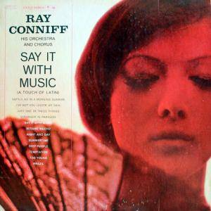 Ray Conniff, His Orchestra And Chorus: Say It With Music - Cover