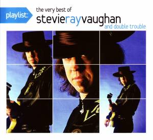 Cover - Stevie Ray Vaughan And Double Trouble: Playlist: The Very Best Of Stevie Ray Vaughan And Double Trouble