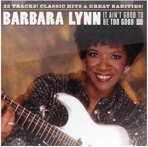 Cover - Barbara Lynn: It Ain't Good To Be Too Good