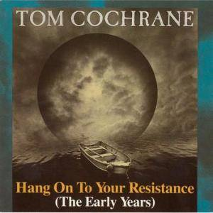 Cover - Tom Cochrane: Hang On To Your Resistance (The Early Years)