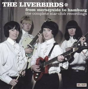 Cover - Liverbirds, The: From Merseyside To Hamburg - The Complete Star-Club Recordings