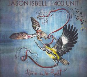 Cover - Jason Isbell And The 400 Unit: Here We Rest