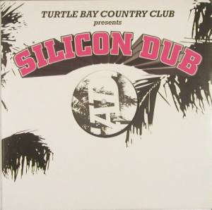 Cover - Turtle Bay Country Club: Silicon Dub