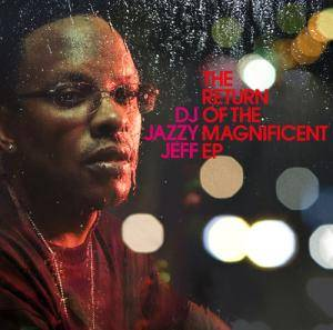 Cover - DJ Jazzy Jeff: Return Of The Magnificent EP, The