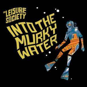 Cover - Leisure Society, The: Into The Murky Water