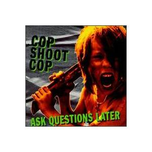 Cover - Cop Shoot Cop: Ask Questions Later