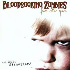 Cover - Bloodsucking Zombies From Outer Space: See You At Disneyland