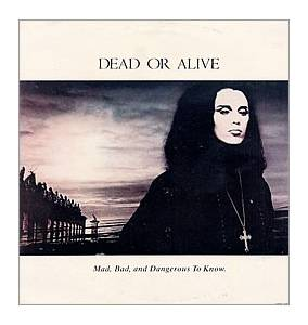 Dead Or Alive: Mad, Bad, And Dangerous To Know. - Cover