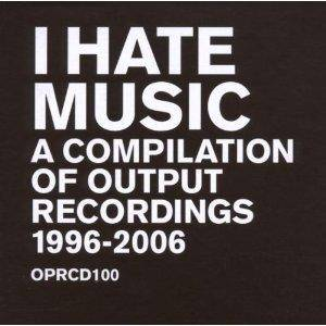 Cover - Mu: I Hate Music - A Compilation Of Output Recordings 1996-2006