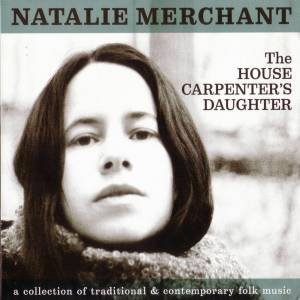 Cover - Natalie Merchant: House Carpenter's Daughter, The