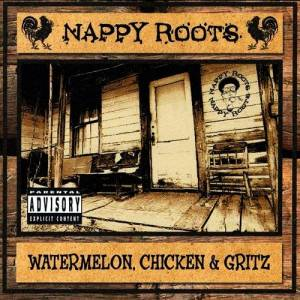 Cover - Nappy Roots: Watermelon, Chicken & Gritz