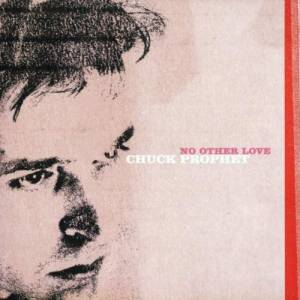 Chuck Prophet: No Other Love - Cover