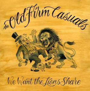 The Old Firm Casuals: We Want The Lions Share - Cover