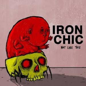 Iron Chic: Not Like This - Cover