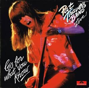 Pat Travers Band: Go For What You Know - Live! - Cover
