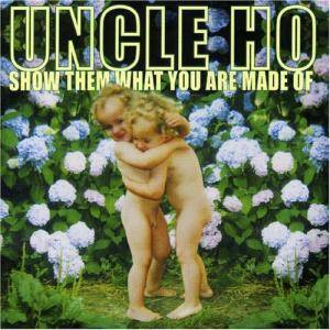 Uncle Ho: Show Them What You Are Made Of - Cover
