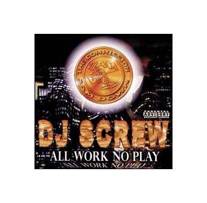 Cover - DJ Screw: All Work No Play