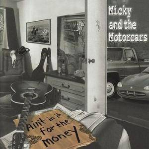 Cover - Micky & The Motorcars: Ain't In It For The Money