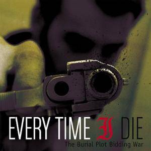 Cover - Every Time I Die: Burial Plot Bidding War, The