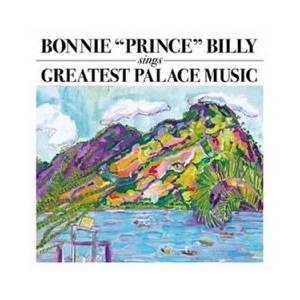 "Bonnie ""Prince"" Billy: Greatest Palace Music - Cover"