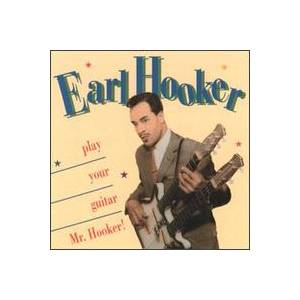 Cover - Earl Hooker: Play Your Guitar Mr.Hooker!