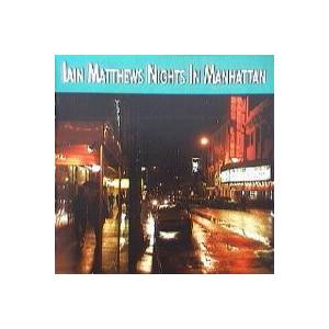 Cover - Iain Matthews: Nights In Manhattan ...And Points West